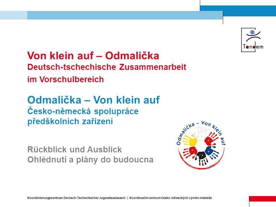Von klein auf – Odmalička Deutsch-tschechische Zusammenarbeit im Vorschulbereich Odmalička – Von klein auf Česko-německá spolupráce předškolních zaříz