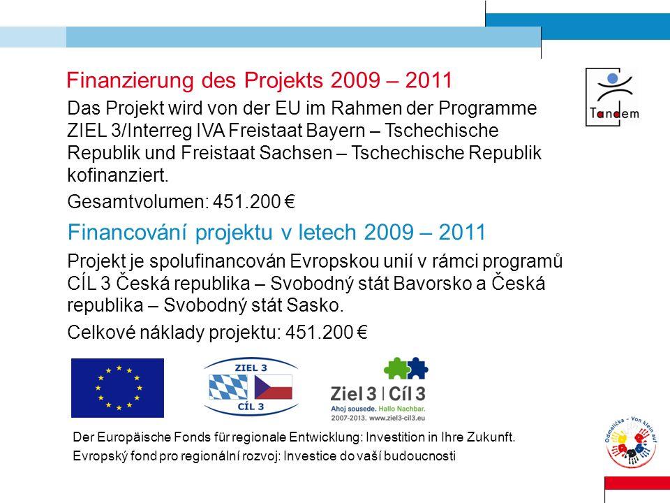 Finanzierung des Projekts 2009 – 2011 Das Projekt wird von der EU im Rahmen der Programme ZIEL 3/Interreg IVA Freistaat Bayern – Tschechische Republik