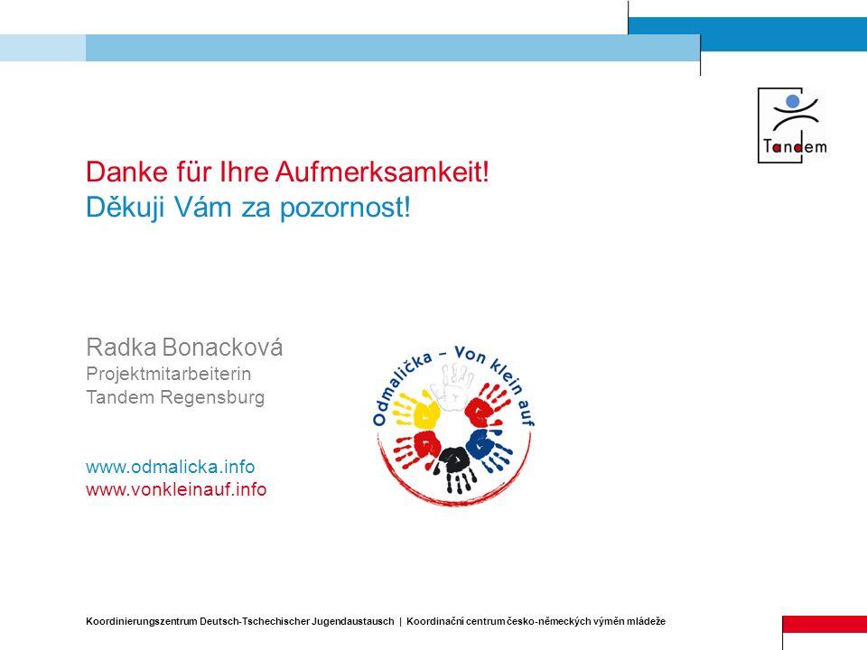 Danke für Ihre Aufmerksamkeit! Děkuji Vám za pozornost! Radka Bonacková Projektmitarbeiterin Tandem Regensburg www.odmalicka.info www.vonkleinauf.info