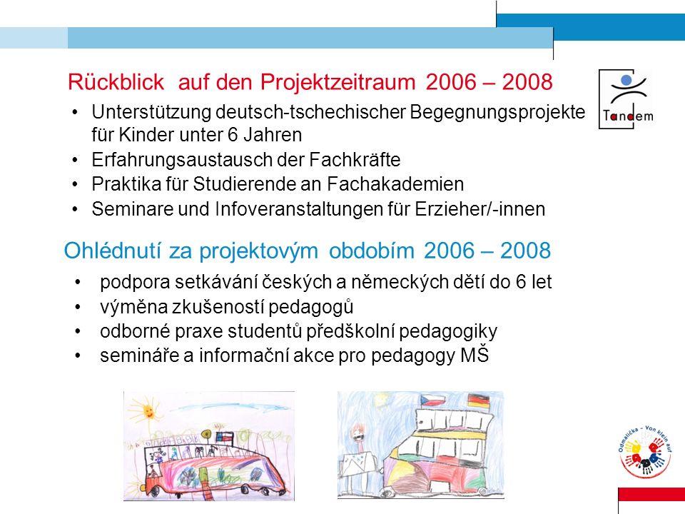 Rückblick auf den Projektzeitraum 2006 – 2008 Unterstützung deutsch-tschechischer Begegnungsprojekte für Kinder unter 6 Jahren Erfahrungsaustausch der