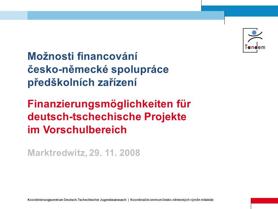 Možnosti financování česko-německé spolupráce předškolních zařízení Finanzierungsmöglichkeiten für deutsch-tschechische Projekte im Vorschulbereich Ma