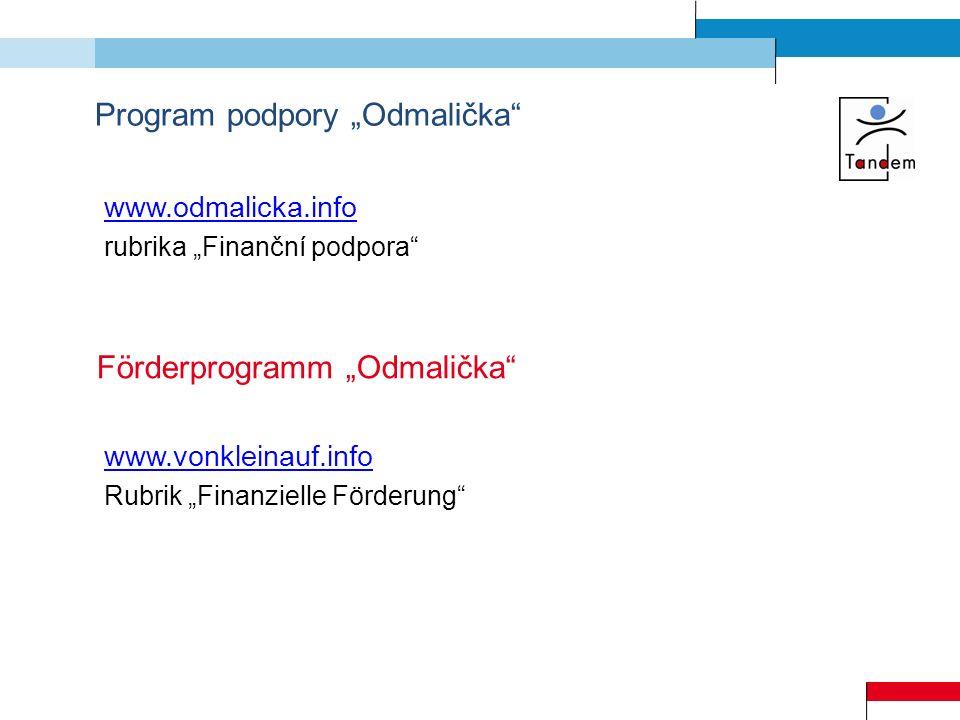 Program podpory Odmalička www.odmalicka.info rubrika Finanční podpora Förderprogramm Odmalička www.vonkleinauf.info Rubrik Finanzielle Förderung