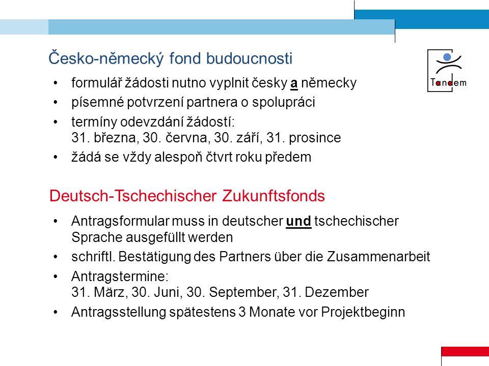 Česko-německý fond budoucnosti formulář žádosti nutno vyplnit česky a německy písemné potvrzení partnera o spolupráci termíny odevzdání žádostí: 31. b