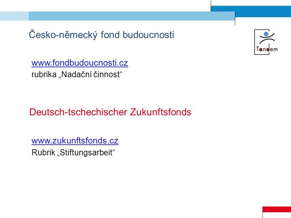 Česko-německý fond budoucnosti www.fondbudoucnosti.cz rubrika Nadační činnost Deutsch-tschechischer Zukunftsfonds www.zukunftsfonds.cz Rubrik Stiftung