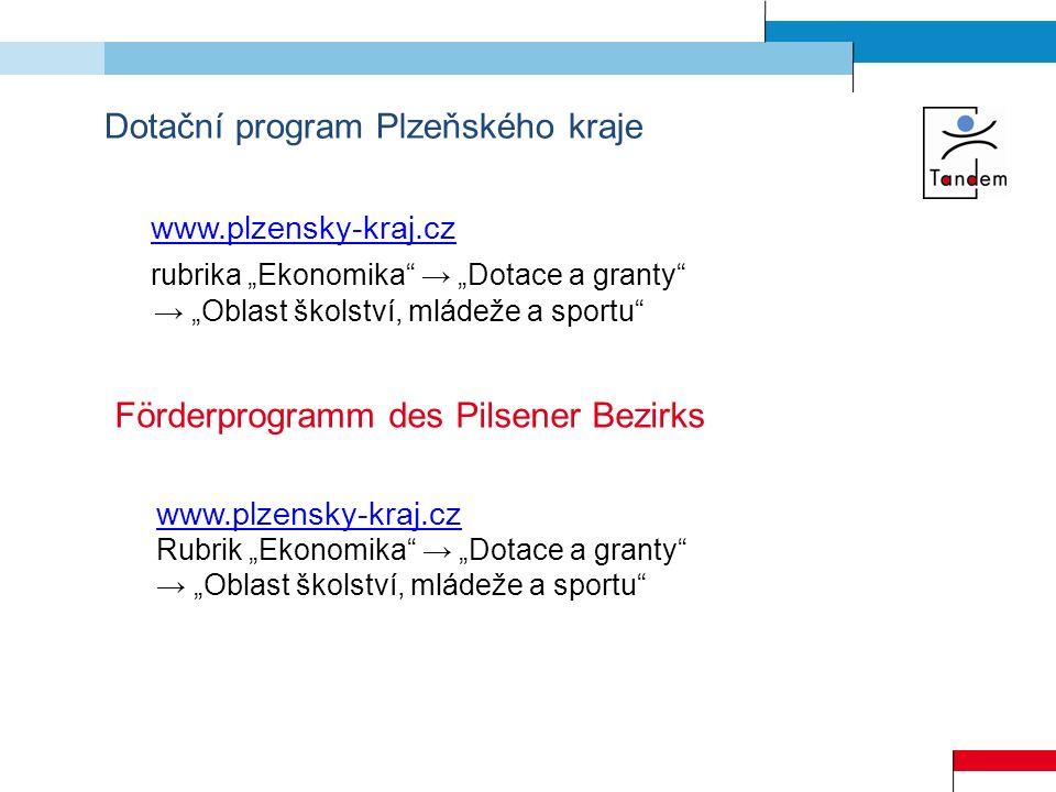 Dotační program Plzeňského kraje www.plzensky-kraj.cz rubrika Ekonomika Dotace a granty Oblast školství, mládeže a sportu Förderprogramm des Pilsener