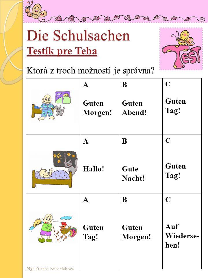 Die Schulsachen Testík pre Teba A Guten Morgen! B Guten Abend! C Guten Tag! A Hallo! B Gute Nacht! C Guten Tag! A Guten Tag! B Guten Morgen! C Auf Wie