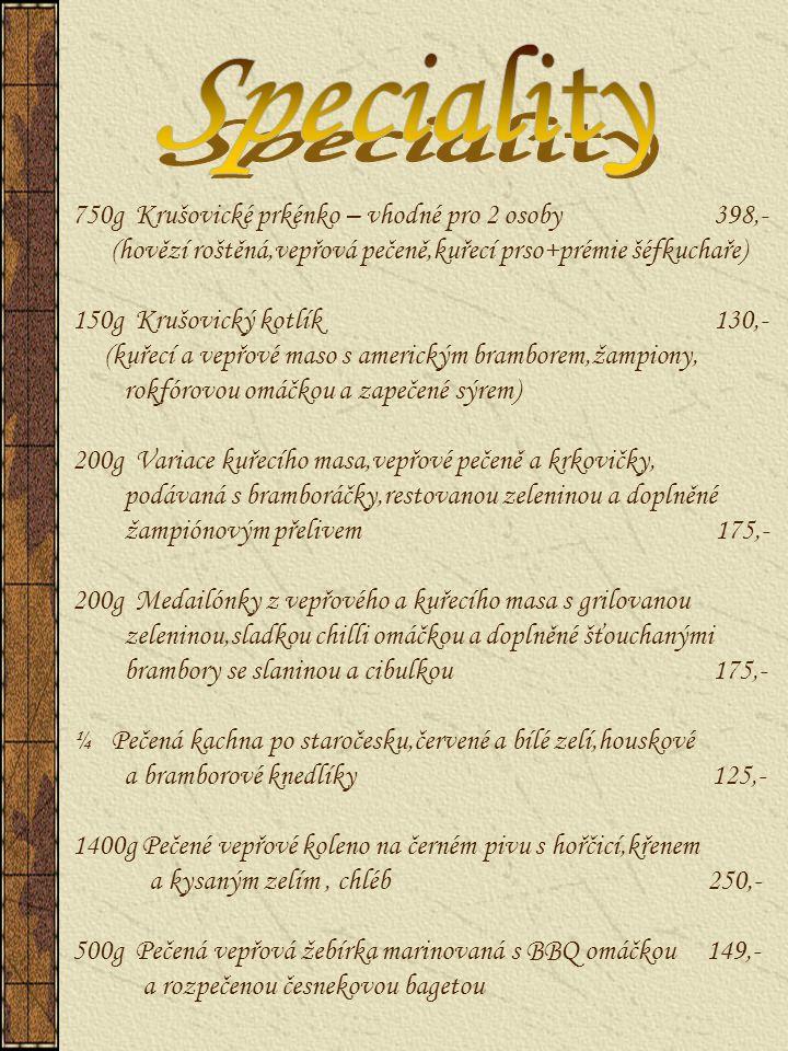 750g Krušovické prkénko – vhodné pro 2 osoby 398,- (hovězí roštěná,vepřová pečeně,kuřecí prso+prémie šéfkuchaře) 150g Krušovický kotlík 130,- (kuřecí