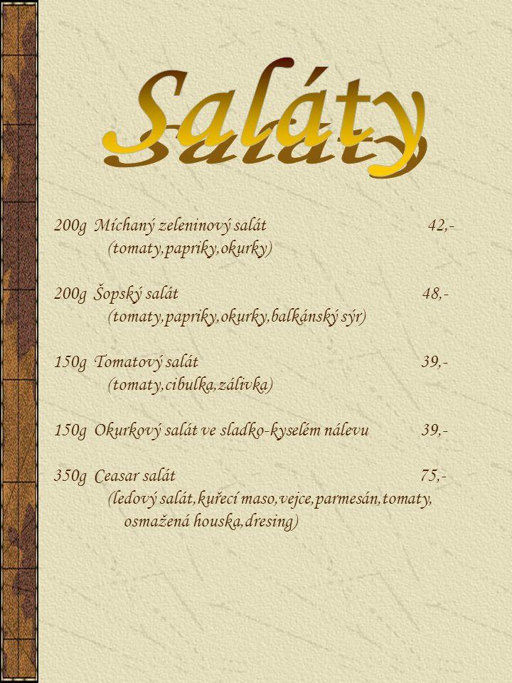 200g Míchaný zeleninový salát 42,- (tomaty,papriky,okurky) 200g Šopský salát 48,- (tomaty,papriky,okurky,balkánský sýr) 150g Tomatový salát 39,- (toma