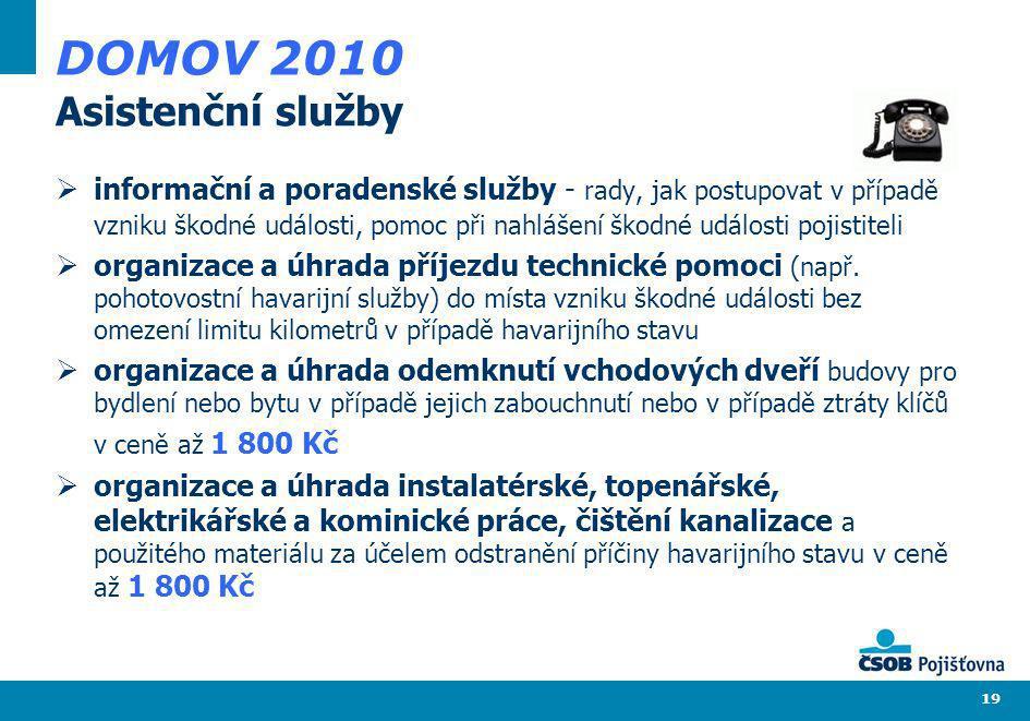 19 DOMOV 2010 Asistenční služby informační a poradenské služby - rady, jak postupovat v případě vzniku škodné události, pomoc při nahlášení škodné udá
