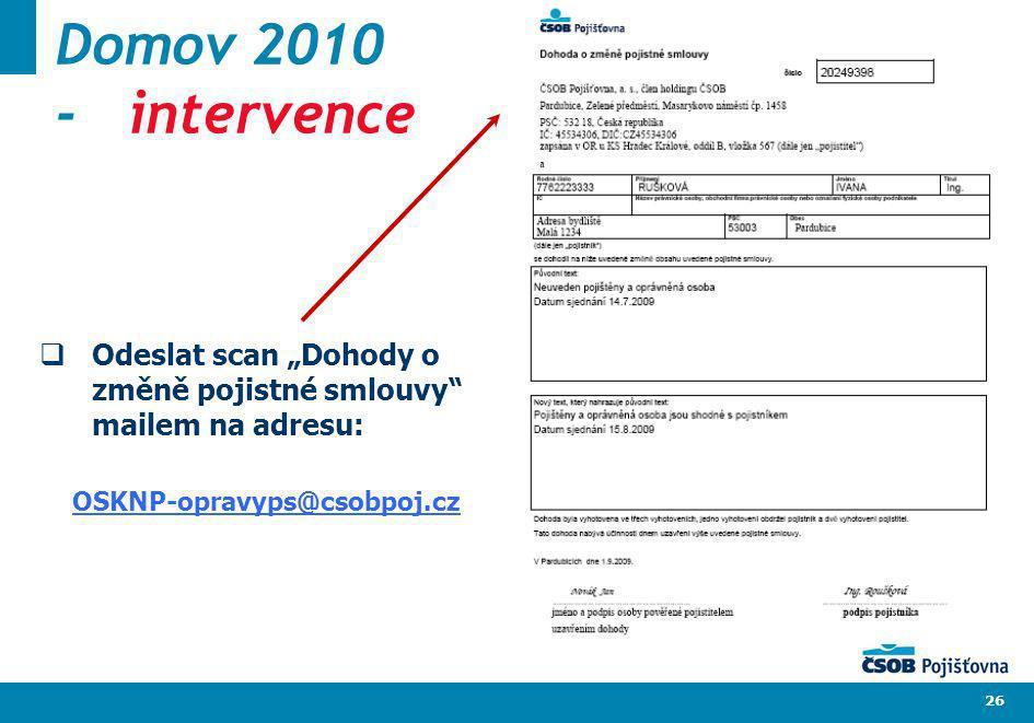 26 Domov 2010 - intervence Odeslat scan Dohody o změně pojistné smlouvy mailem na adresu: OSKNP-opravyps@csobpoj.cz