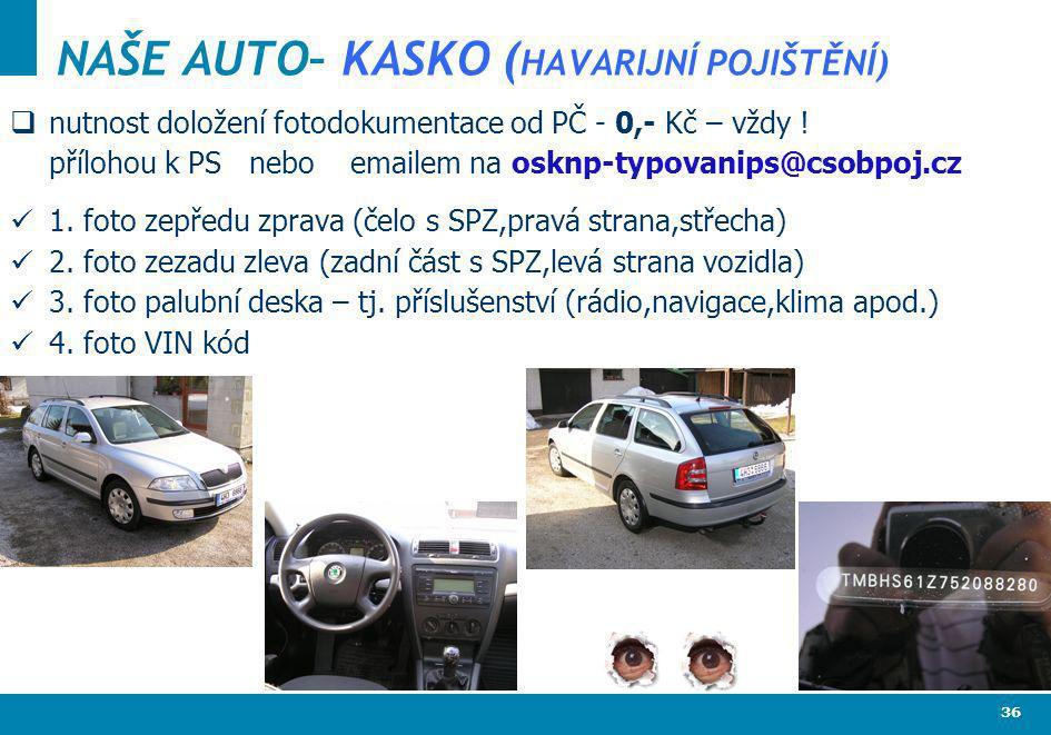 36 NAŠE AUTO– KASKO ( HAVARIJNÍ POJIŠTĚNÍ) nutnost doložení fotodokumentace od PČ - 0,- Kč – vždy ! přílohou k PS nebo emailem na osknp-typovanips@cso