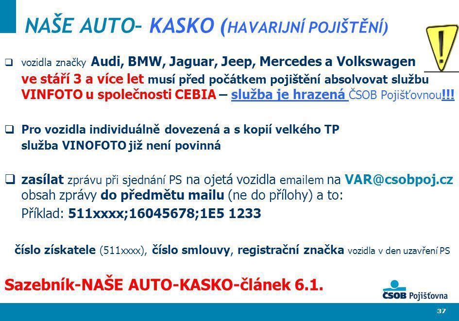 37 NAŠE AUTO– KASKO ( HAVARIJNÍ POJIŠTĚNÍ) vozidla značky Audi, BMW, Jaguar, Jeep, Mercedes a Volkswagen ve stáří 3 a více let musí před počátkem poji