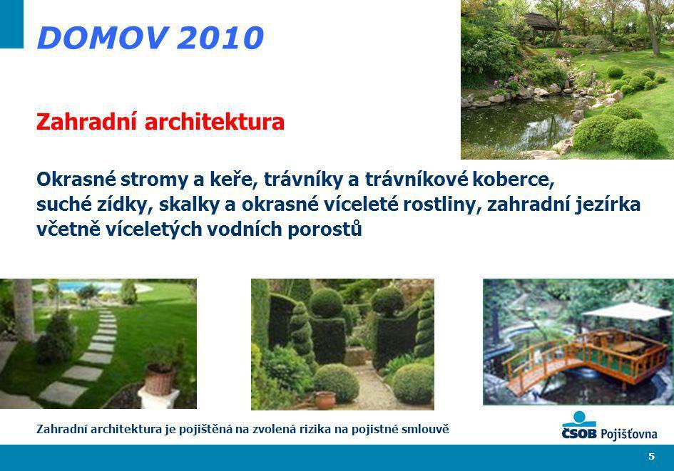 5 DOMOV 2010 Zahradní architektura Okrasné stromy a keře, trávníky a trávníkové koberce, suché zídky, skalky a okrasné víceleté rostliny, zahradní jez