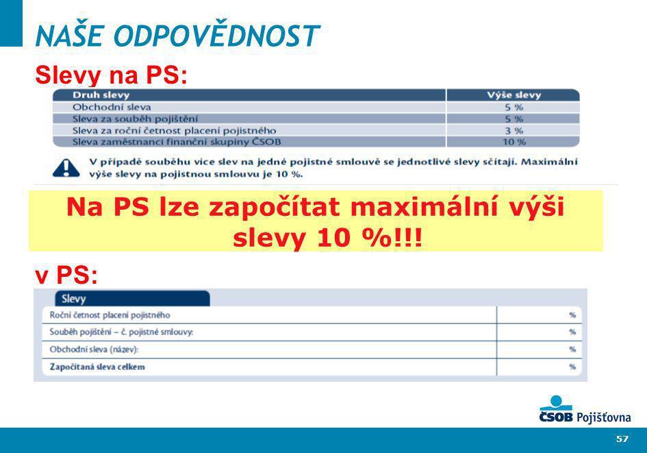 57 NAŠE ODPOVĚDNOST Slevy na PS: v PS: Na PS lze započítat maximální výši slevy 10 %!!!