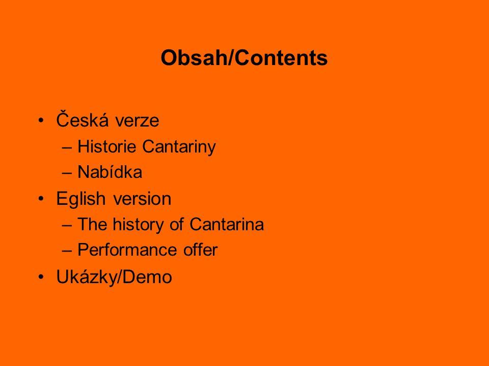 Obsah/Contents Česká verze –Historie Cantariny –Nabídka Eglish version –The history of Cantarina –Performance offer Ukázky/Demo