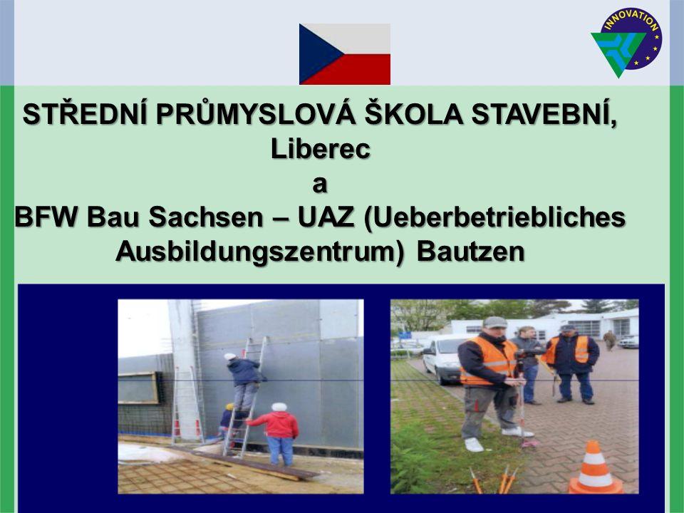 STŘEDNÍ PRŮMYSLOVÁ ŠKOLA STAVEBNÍ, Liberec a BFW Bau Sachsen – UAZ (Ueberbetriebliches Ausbildungszentrum) Bautzen