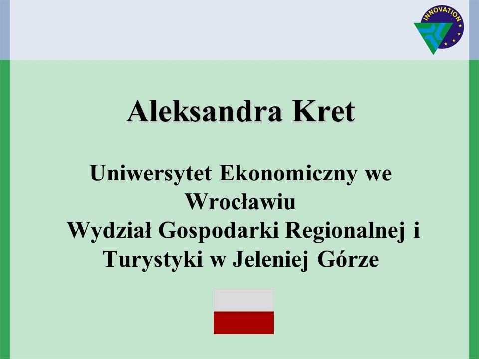 Aleksandra Kret Aleksandra Kret Uniwersytet Ekonomiczny we Wrocławiu Wydział Gospodarki Regionalnej i Turystyki w Jeleniej Górze