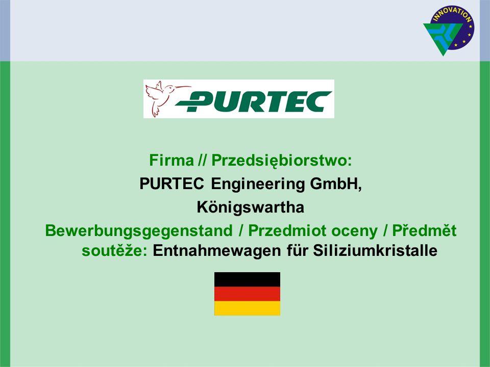 Firma // Przedsiębiorstwo: PURTEC Engineering GmbH, Königswartha Bewerbungsgegenstand / Przedmiot oceny / Předmět soutěže: Entnahmewagen für Siliziumkristalle