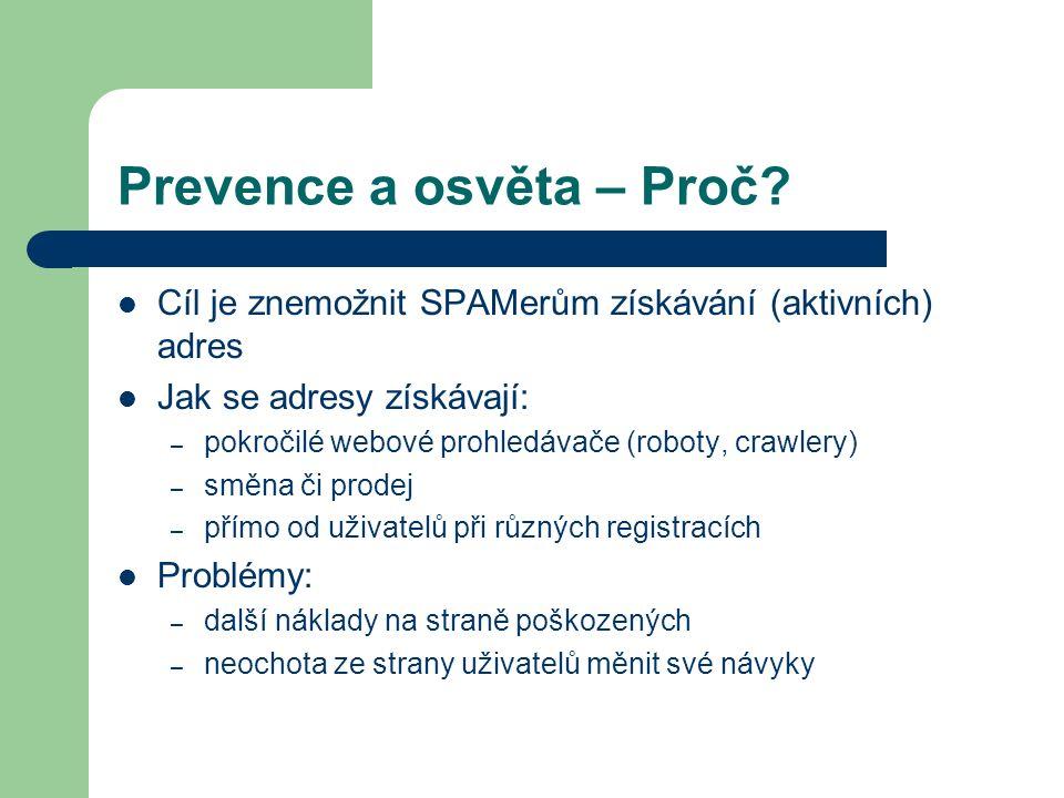 Prevence a osvěta – Proč? Cíl je znemožnit SPAMerům získávání (aktivních) adres Jak se adresy získávají: – pokročilé webové prohledávače (roboty, craw