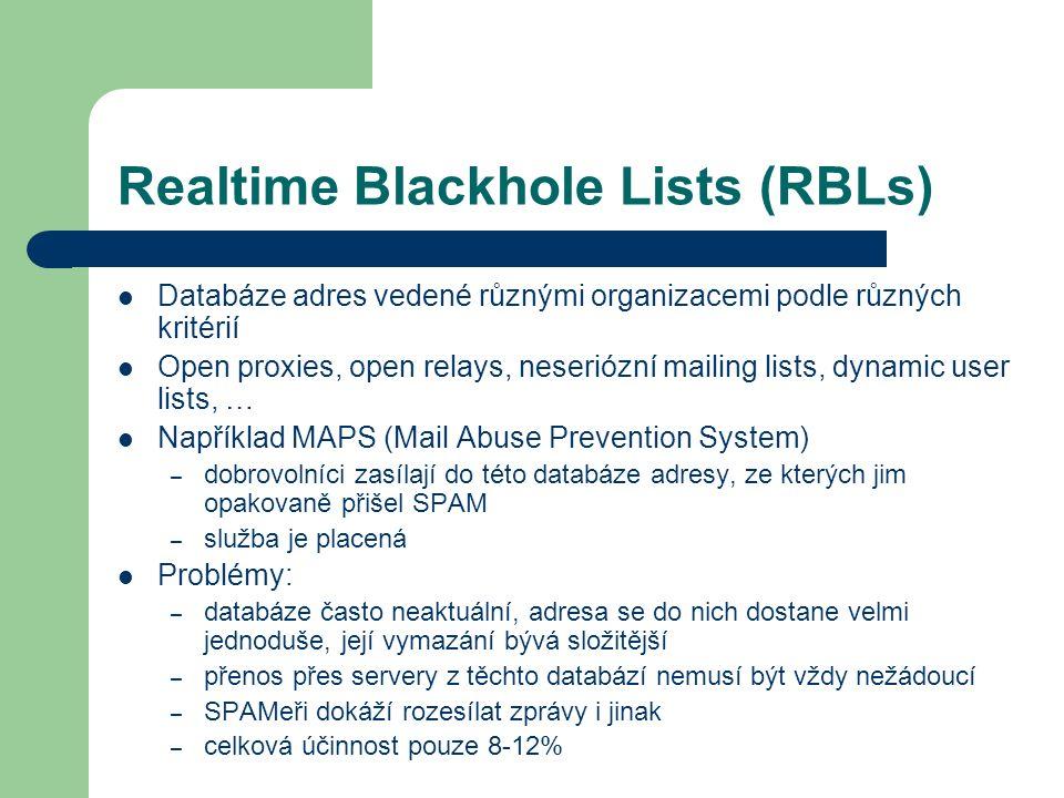 Realtime Blackhole Lists (RBLs) Databáze adres vedené různými organizacemi podle různých kritérií Open proxies, open relays, neseriózní mailing lists,