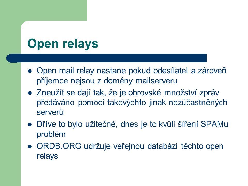 Open relays Open mail relay nastane pokud odesílatel a zároveň příjemce nejsou z domény mailserveru Zneužít se dají tak, že je obrovské množství zpráv