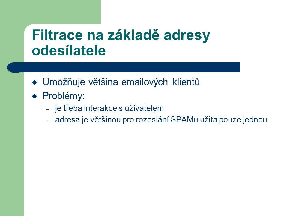 Filtrace na základě adresy odesílatele Umožňuje většina emailových klientů Problémy: – je třeba interakce s uživatelem – adresa je většinou pro rozesl