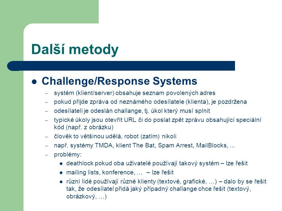 Další metody Challenge/Response Systems – systém (klient/server) obsahuje seznam povolených adres – pokud přijde zpráva od neznámého odesílatele (klie