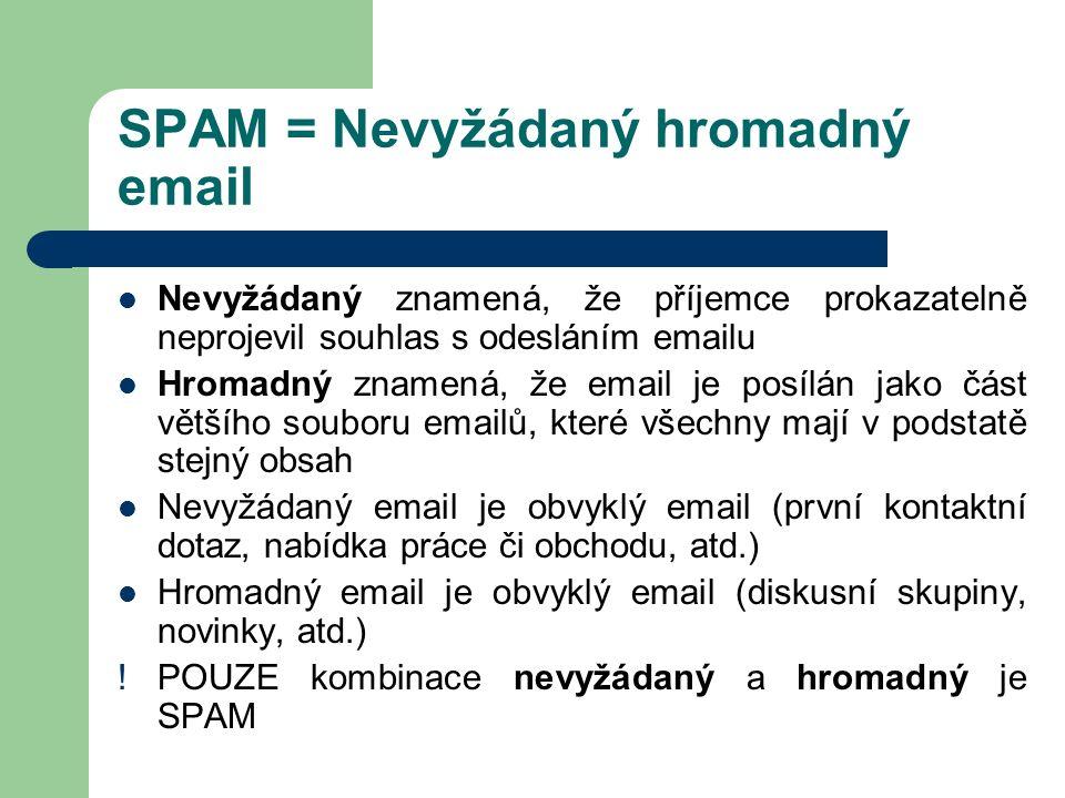 SPAM = Nevyžádaný hromadný email Nevyžádaný znamená, že příjemce prokazatelně neprojevil souhlas s odesláním emailu Hromadný znamená, že email je posí