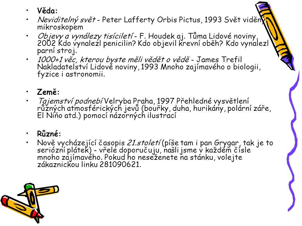 Věda: Neviditelný svět - Peter Lafferty Orbis Pictus, 1993 Svět viděný mikroskopem Objevy a vynálezy tisíciletí - F. Houdek aj. Tůma Lidové noviny, 20
