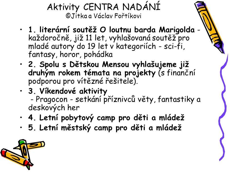 Aktivity CENTRA NADÁNÍ ©Jitka a Václav Fořtíkovi 1. literární soutěž O loutnu barda Marigolda - každoročně, již 11 let, vyhlašovaná soutěž pro mladé a