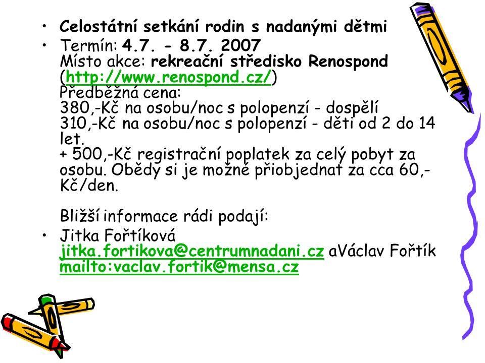 Celostátní setkání rodin s nadanými dětmi Termín: 4.7. - 8.7. 2007 Místo akce: rekreační středisko Renospond (http://www.renospond.cz/) Předběžná cena