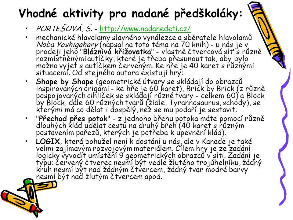 Vhodné aktivity pro nadané předškoláky: PORTEŠOVÁ, Š. - http://www.nadanedeti.cz/http://www.nadanedeti.cz/ mechanické hlavolamy slavného vynálezce a s