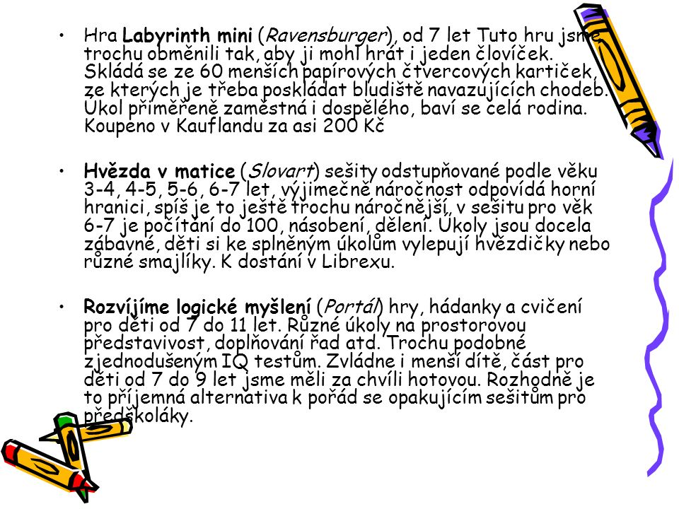 Hra Labyrinth mini (Ravensburger), od 7 let Tuto hru jsme trochu obměnili tak, aby ji mohl hrát i jeden človíček. Skládá se ze 60 menších papírových č
