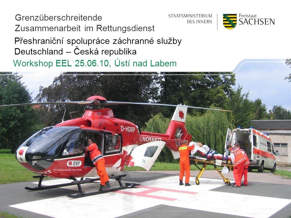 Přeshraniční spolupráce záchranné služby Deutschland – Česká republika Workshop EEL 25.06.10, Ústí nad Labem Grenzüberschreitende Zusammenarbeit im Rettungsdienst