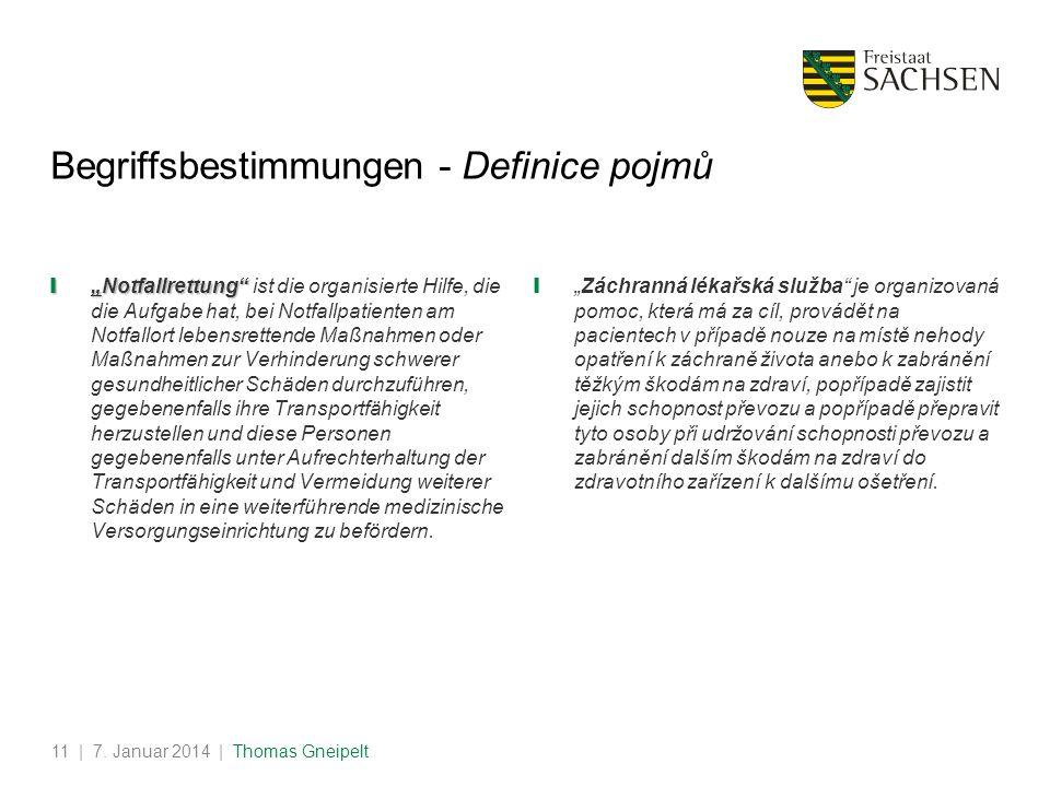 | 7. Januar 2014 | Thomas Gneipelt11 Begriffsbestimmungen - Definice pojmů NotfallrettungNotfallrettung ist die organisierte Hilfe, die die Aufgabe ha