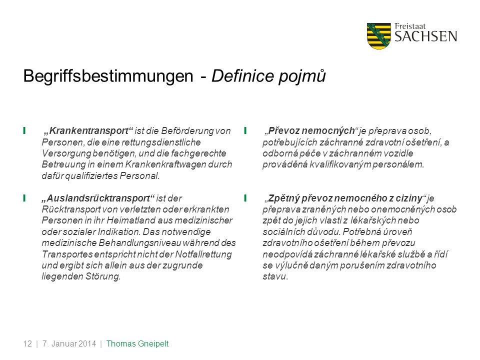 | 7. Januar 2014 | Thomas Gneipelt12 Begriffsbestimmungen - Definice pojmů Krankentransport ist die Beförderung von Personen, die eine rettungsdienstl