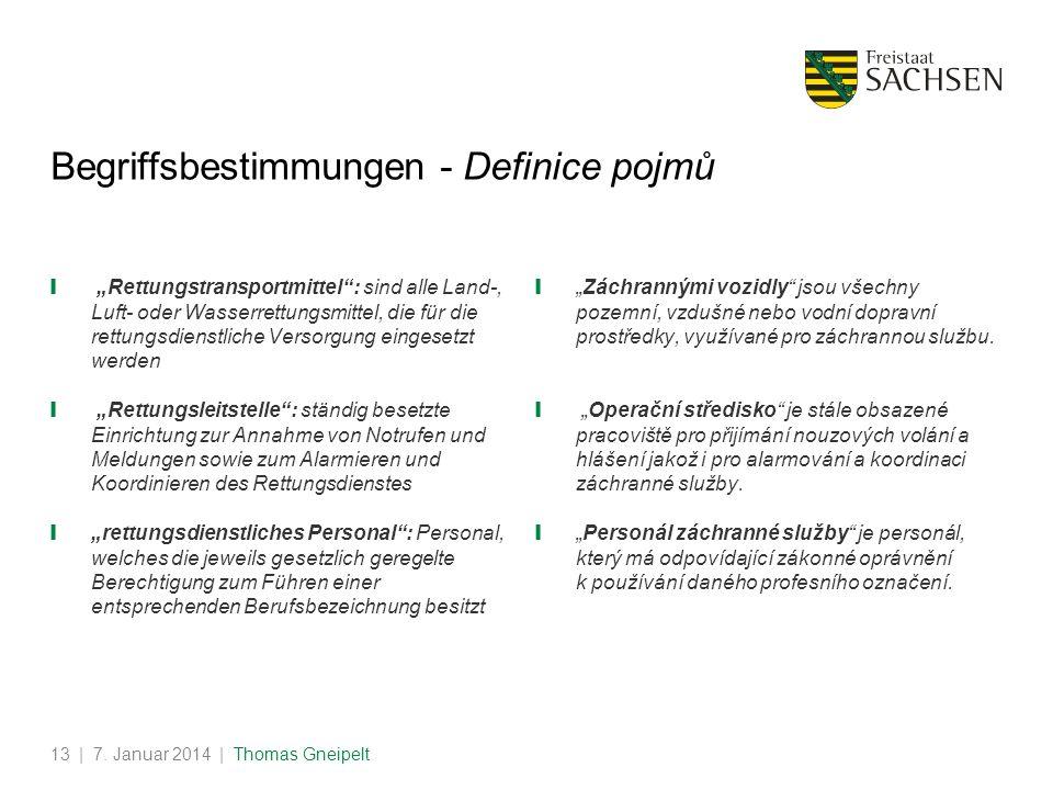 | 7. Januar 2014 | Thomas Gneipelt13 Begriffsbestimmungen - Definice pojmů Rettungstransportmittel: sind alle Land-, Luft- oder Wasserrettungsmittel,