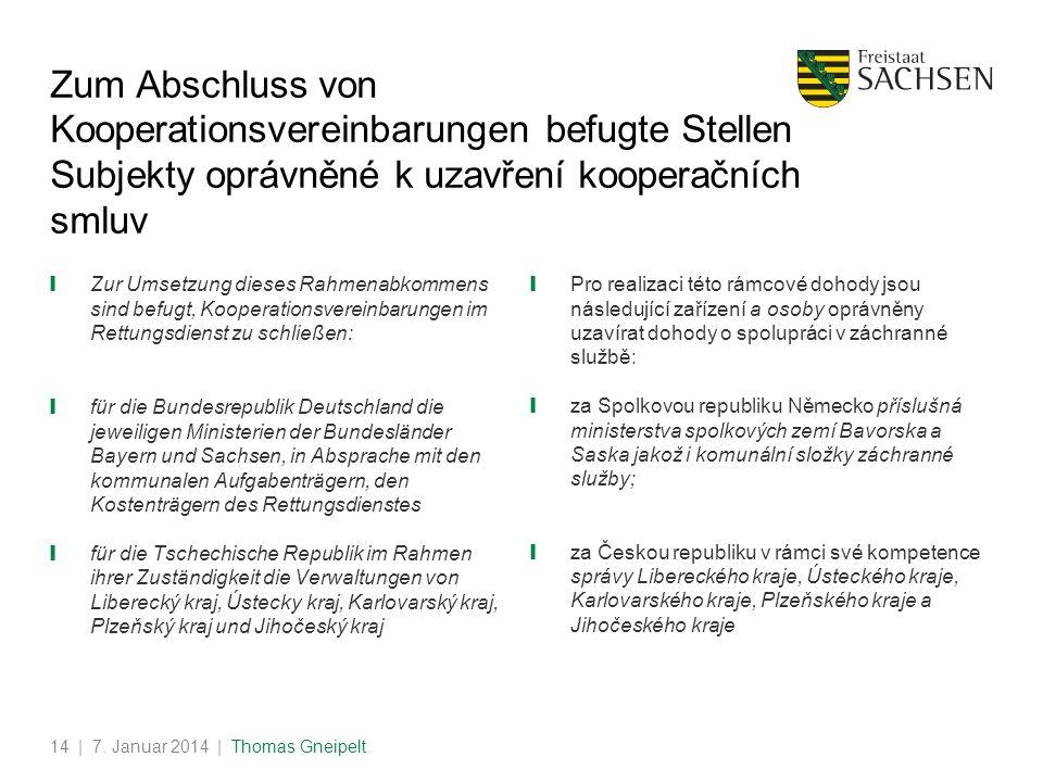| 7. Januar 2014 | Thomas Gneipelt14 Zum Abschluss von Kooperationsvereinbarungen befugte Stellen Subjekty oprávněné k uzavření kooperačních smluv Zur