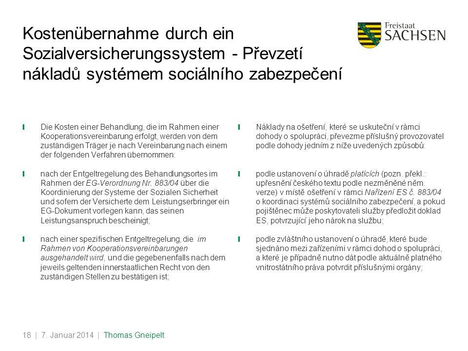 | 7. Januar 2014 | Thomas Gneipelt18 Kostenübernahme durch ein Sozialversicherungssystem - Převzetí nákladů systémem sociálního zabezpečení Die Kosten