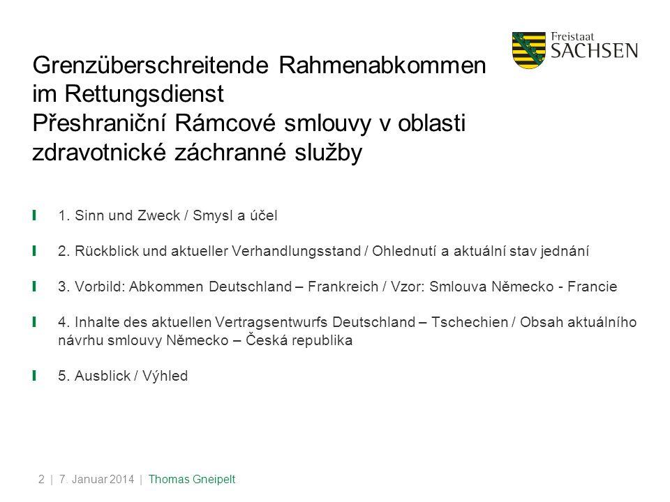 | 7. Januar 2014 | Thomas Gneipelt2 Grenzüberschreitende Rahmenabkommen im Rettungsdienst Přeshraniční Rámcové smlouvy v oblasti zdravotnické záchrann