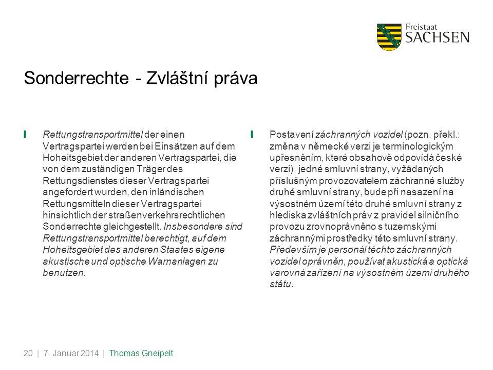 | 7. Januar 2014 | Thomas Gneipelt20 Sonderrechte - Zvláštní práva Rettungstransportmittel der einen Vertragspartei werden bei Einsätzen auf dem Hohei