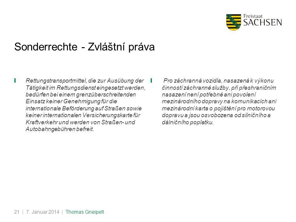 | 7. Januar 2014 | Thomas Gneipelt21 Sonderrechte - Zvláštní práva Rettungstransportmittel, die zur Ausübung der Tätigkeit im Rettungsdienst eingesetz