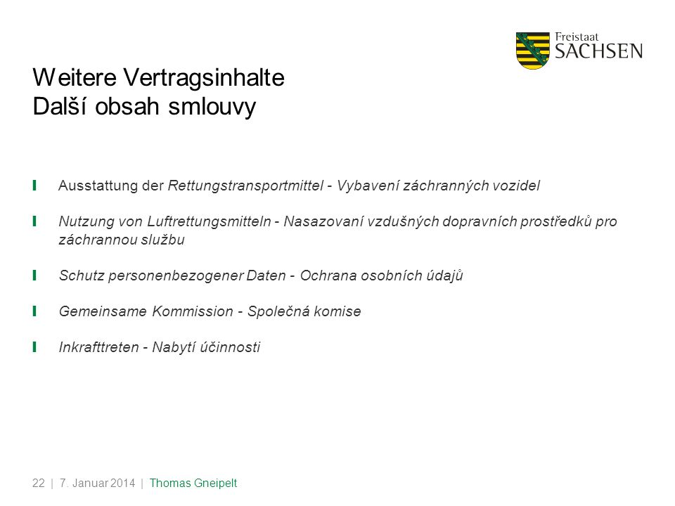 | 7. Januar 2014 | Thomas Gneipelt22 Weitere Vertragsinhalte Další obsah smlouvy Ausstattung der Rettungstransportmittel - Vybavení záchranných vozide