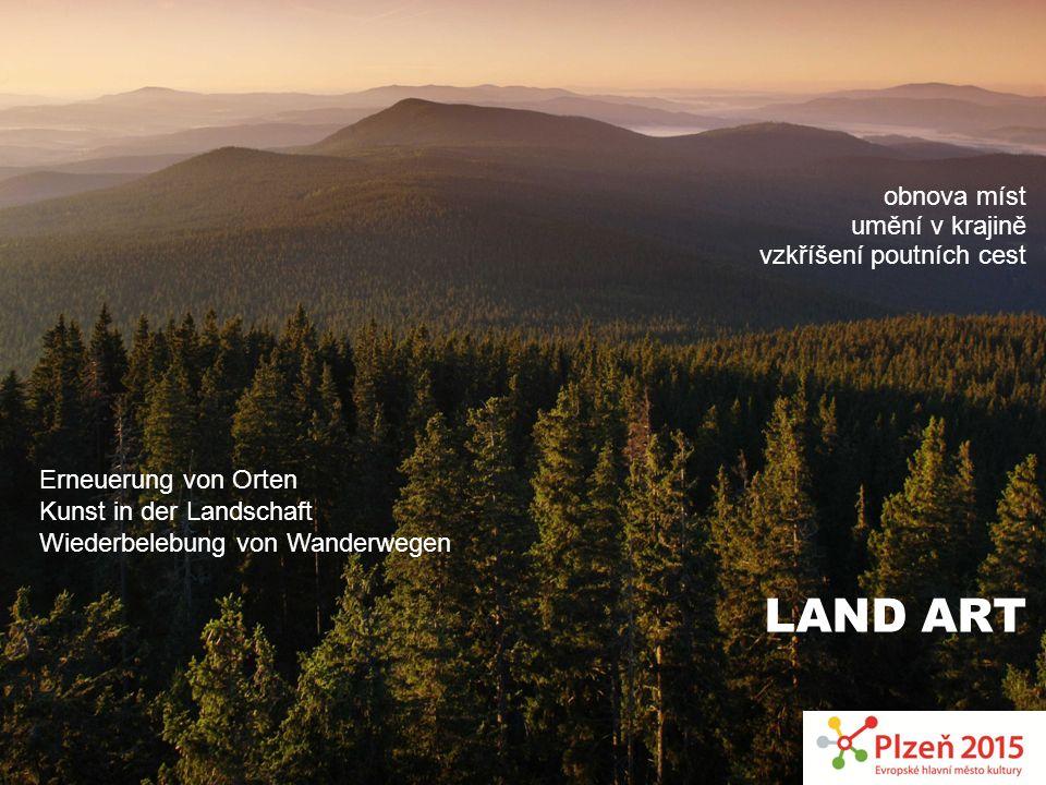 LAND ART obnova míst umění v krajině vzkříšení poutních cest Erneuerung von Orten Kunst in der Landschaft Wiederbelebung von Wanderwegen
