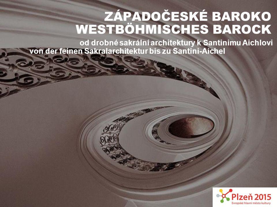 ZÁPADOČESKÉ BAROKO WESTBÖHMISCHES BAROCK od drobné sakrální architektury k Santinimu Aichlovi von der feinen Sakralarchitektur bis zu Santini-Aichel