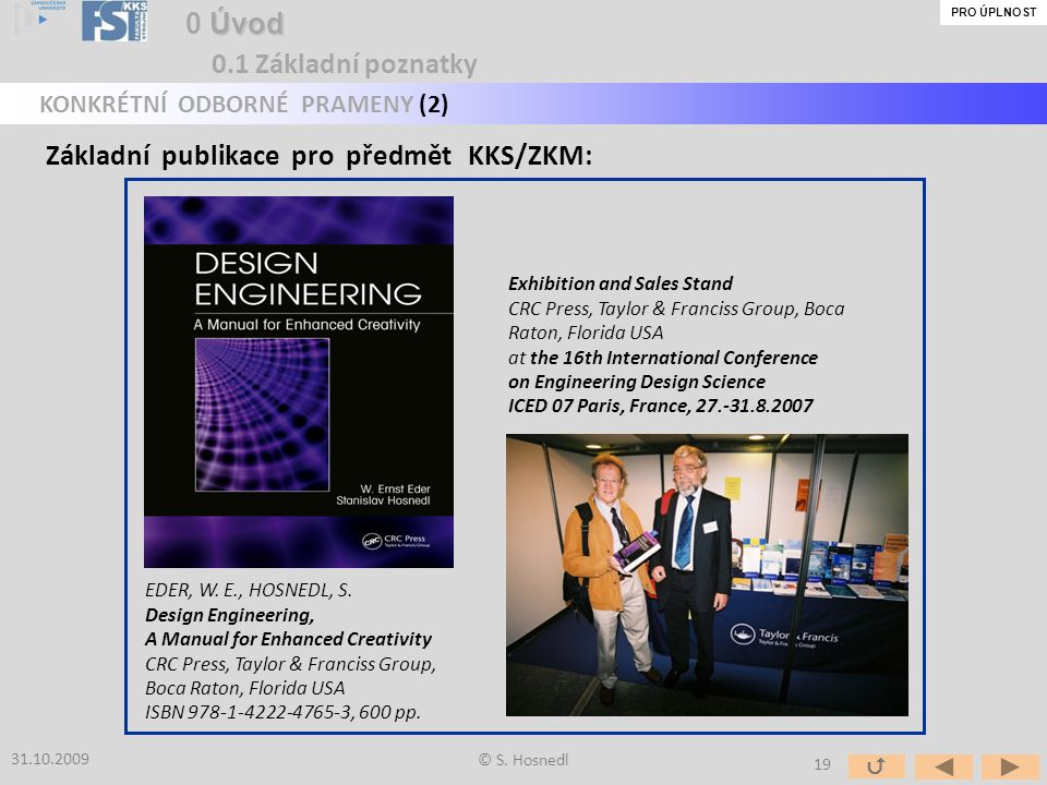 EDER, W. E., HOSNEDL, S. Design Engineering, A Manual for Enhanced Creativity CRC Press, Taylor & Franciss Group, Boca Raton, Florida USA ISBN 978-1-4