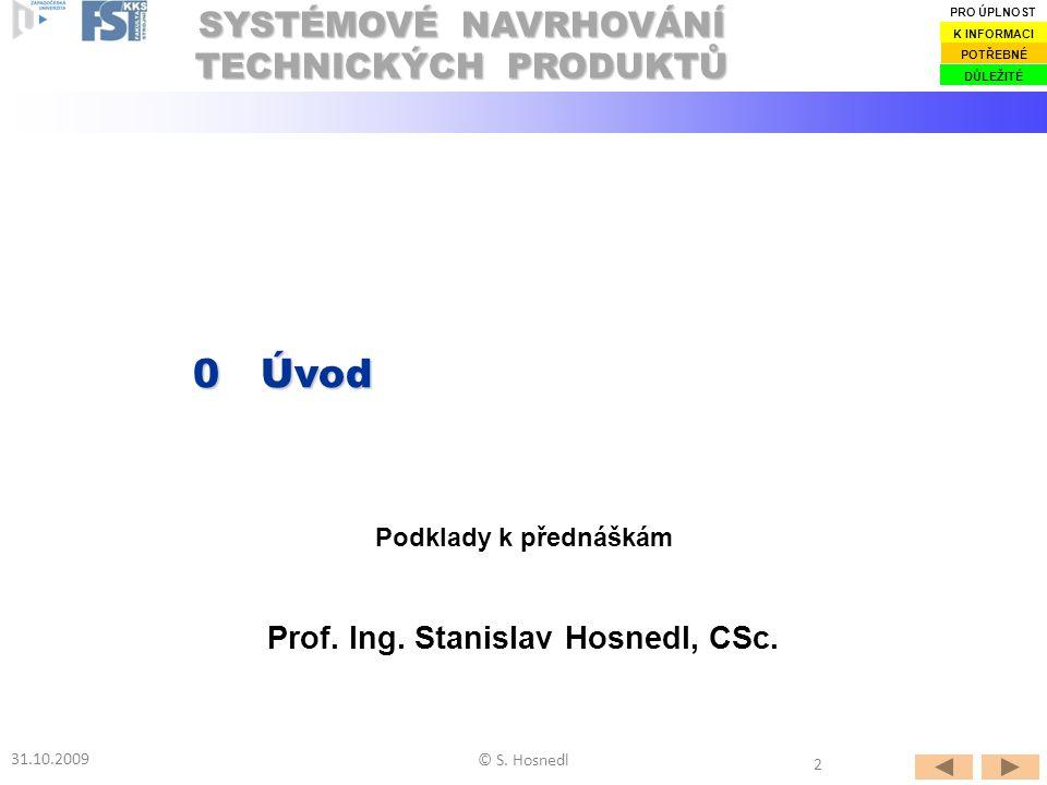 Prof.Ing. Stanislav Hosnedl, CSc. Podklady k přednáškám 0Úvod 0 Úvod 31.10.2009 © S.