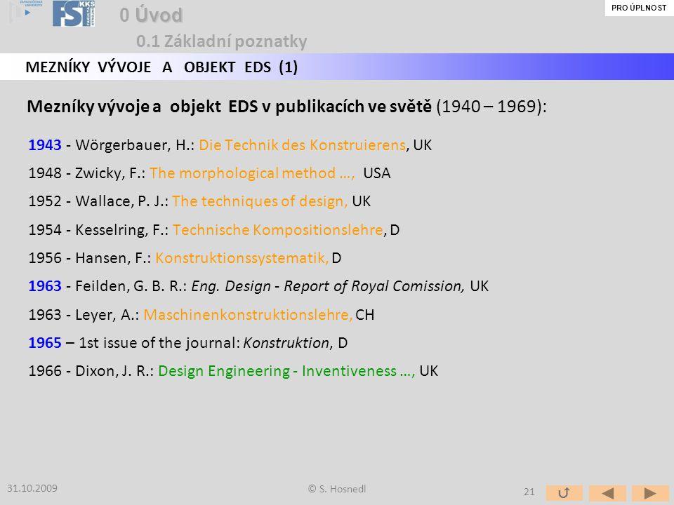 Mezníky vývoje a objekt EDS v publikacích ve světě (1940 – 1969): 1943 - Wörgerbauer, H.: Die Technik des Konstruierens, UK 1948 - Zwicky, F.: The morphological method …, USA 1952 - Wallace, P.