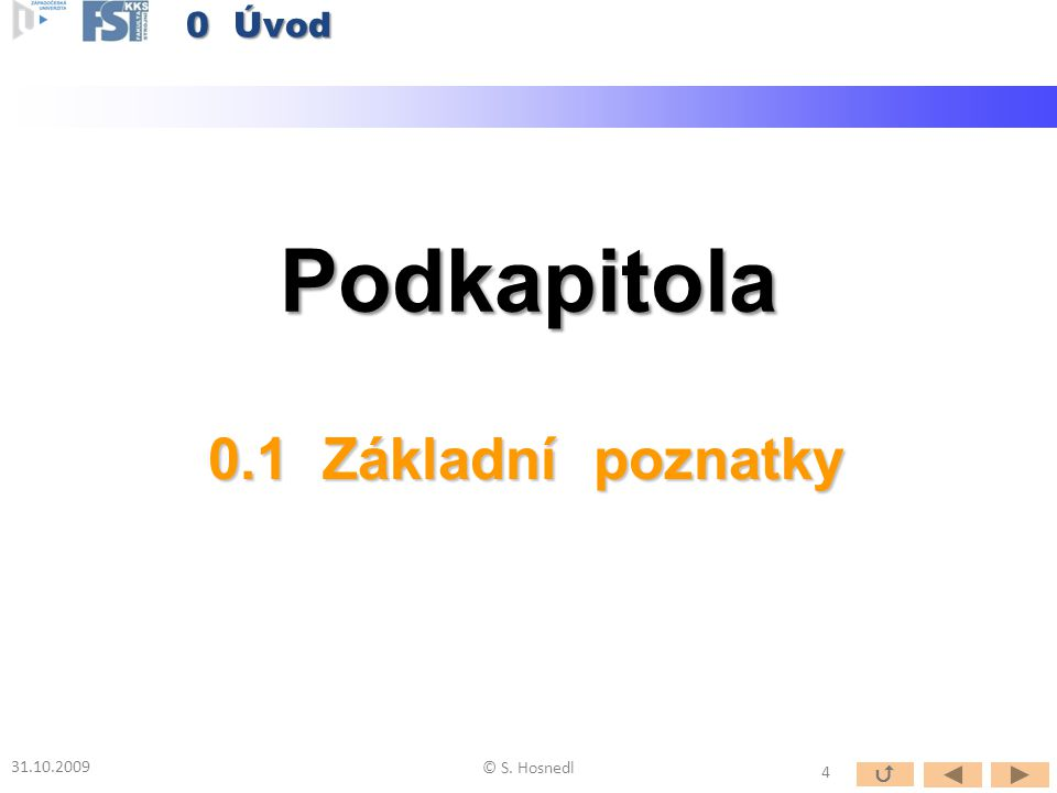 Podkapitola 0.1 Základní poznatky 31.10.2009 © S. Hosnedl 0 Úvod 4 