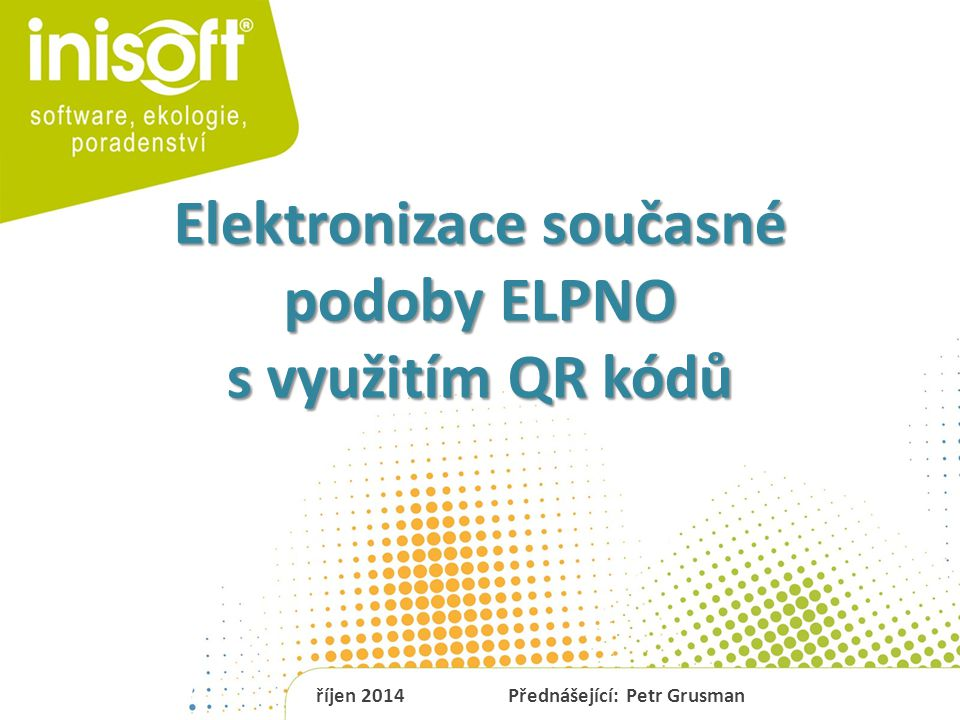 Elektronizace současné podoby ELPNO s využitím QR kódů říjen 2014Přednášející: Petr Grusman